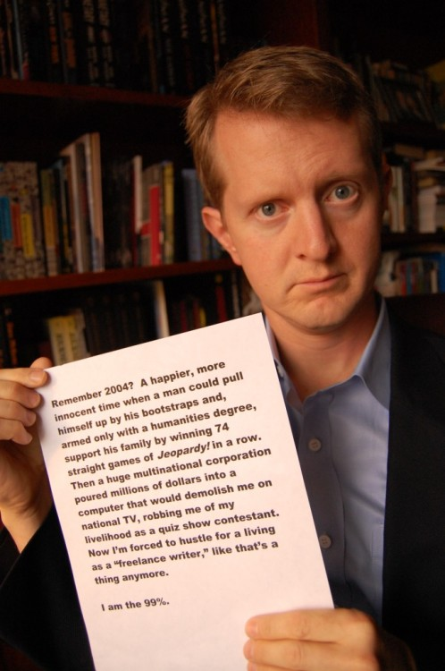 inothernews:  Jeopardy! champ Ken Jennings says he's now part of the 99 Percent. (via Mediaite)  Is this a parody or a real thing? We can't tell.