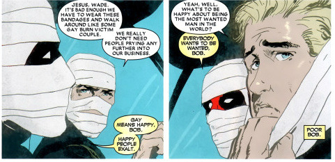 Remember how Deadpool wanted Bob to be gay? Selfish much, Wade?