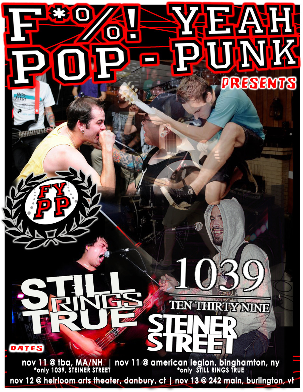 FUCK YEAH POP-PUNK PRESENTS: Still Rings True, Steiner Street and 1039! 11/11 - TBA11/12 - Danbury, CT @ Heirloom Arts Theatre11/13 - Burlington, VT @ 242 Main Still Rings True will be heading out on tour with Maker and Rust Belt Lights in late December/early January, in support of their new live album, Revolution Starts Underground. Steiner Street just got off a tour with American Verse, and have been working hard on their full length debut, which will be released in December. 1039 are playing a string of New England shows the next few days as well as putting out a new self released album out later this fall, titled The Beat.  Click HERE to attend any one of these shows! If you don't head out, you're going to miss some of the greatest pop-punk shows this fall.