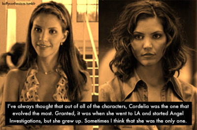 buffyconfessions:  I've always thought that out of all of the characters, Cordelia was the one that evolved the most. Granted, it was when she went to LA and started Angel Investigations, but she grew up. Sometimes I think that she was the only one.
