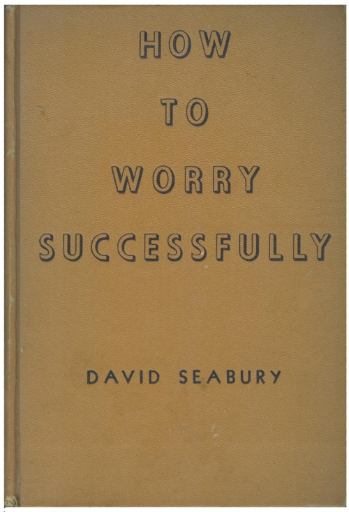 "From the time A. introduced this volume — 1936's How to Worry Successfully by one David Seabury — into our home, I knew it was the book I had been looking for my whole life. I had worrying down, but was always trying to stop. Maybe I was doing it wrong? From the preface: Again and again people have asked me: ""What do you mean by 'successful' worry? Isn't it always harmful?"" And the answer is: ""No."" Unfortunately, that's as far as I've gotten."