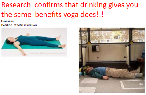 Yoga vs Drinking: Research confirms that drinking gives you the same benefits yoga does!!! (via @circledave)