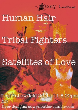Human Hair, Tribal Fighters & Satellites of Love @ Trof Fallowfield, Landcross Road, Manchester. November 26th 8:00pm-11:00pm. £3. Facebook Event Page