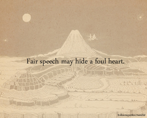 "tolkienquotes:  ""Fair speech may hide a foul heart."" Samwise Gamgee via The Two Towers"