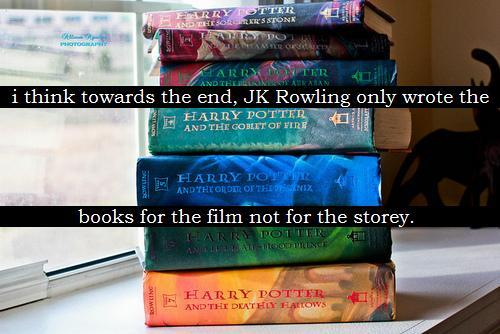 harrypotterconfessions:  i think towards the end, JK Rowling only wrote the books for the film not for the storey. graphic submitted.