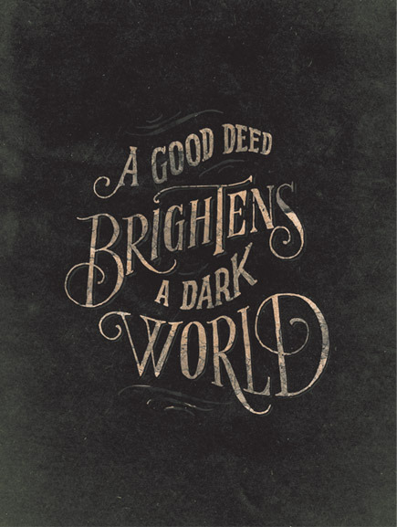 """Less the warm feeling, more the old time style which is appealing. No doubt a jovial trickster with tremendous moustaches is jauntily jibbing and creating japes to inspire this  typeverything:  Typeverything.com - """"A good deed"""" by @joncontino"""