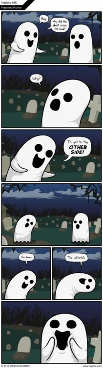 Happy Halloween The text is small, but it says: -Hey, why did the ghost cross the road? -Why? -To get to the OTHER SIDE!  -You know -The afterlife.