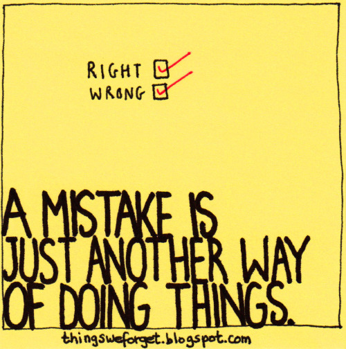 A mistake is just another way of doing things