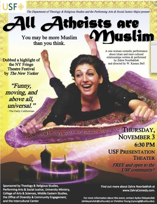 11/3. All Atheist Are Muslim by Zahra Noorbakhsh @ USF Presentation Theater. 2350 Turk Boulevard. SF. Free. 6:30 PM.  [This is Zahra's last performance of the year in the Bay Area. It's also free. Don't miss out.]