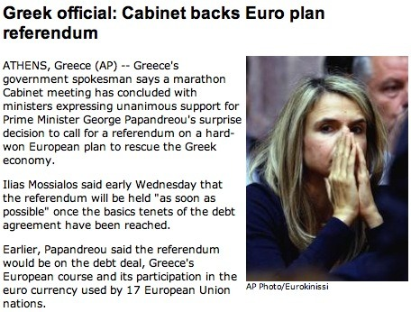 Greek officials OK referendum plans: Like we said earlier (sarcastically, kinda), the stock market doesn't like democracy. Democracy often goes against the best interests of investors. It's messy. It works in ways that don't always work in the best interests of the people who vote for it. But you gotta give people the opportunity to take advantage of the democratic system. No matter how much it hurts. That's what Greece will go through very soon. Democracy. Don't like it? Take an Alka-Seltzer and give yourself five minutes to get in a happy spot.
