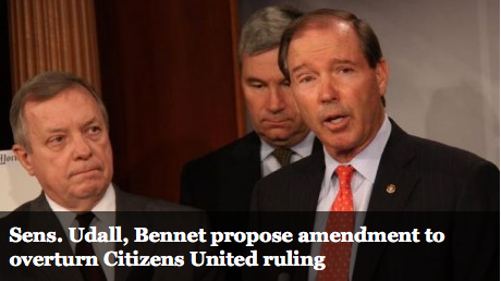 Democratic Sens. Tom Udall of New Mexico and Michael Bennet of  Colorado introduced a constitutional amendment on Tuesday that would  overturn the U.S. Supreme Court's controversial 2010 decision in Citizens  United v. Federal Election Commission  The decision gave corporations and unions the ability to spend  unlimited amounts of money to influence elections, so long as their  actions are not coordinated with a candidate's campaign.    Another step in the sensible direction.