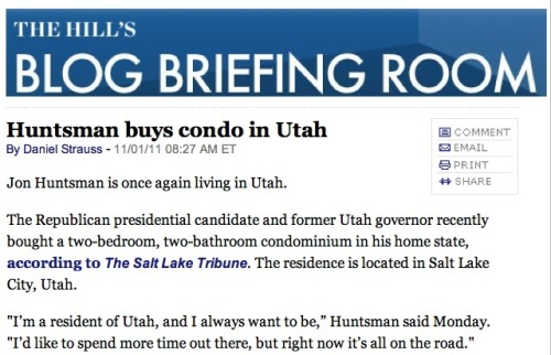 "BREAKING NEWS: Utah politician purchases residence in Utah Stories like this are an indicator that it's a slow news day. Our favorite part is the bombshell Huntsman quote after the fold, ""It's my residence."" source Follow ShortFormBlog"