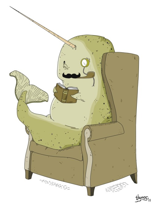 fizzyblogic:  Okay but why is this Narwhal sitting in an armchair wearing a moustache and a monocle, smoking a pipe, and reading a book? More importantly, why isn't this narwhal my friend?