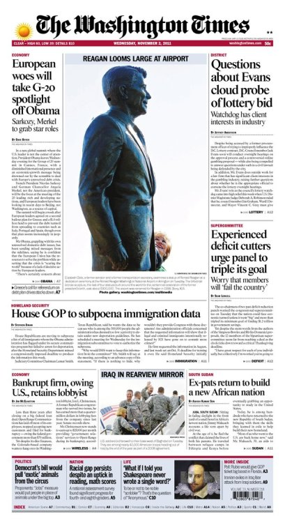 "Front page of today's Washington Times. A couple things: Clearly the unveiling of a statue at the airport of the nation's capital named after the president who fired 11,000 air traffic controllers and banned them from ever working for the federal government again (this was rescinded by Clinton), deserves to take up half of the top fold. Because there aren't enough things commemorating Reagan in the DC area. Or in general. Check out the blurb for the Politics section at the bottom left of the page. If it's hard to read, here it is:  Democratic bill would pull 'exotic' animals from the circus Proponents: ""Jobs"" measure would put people in place of animals under the big top   Here's the article."