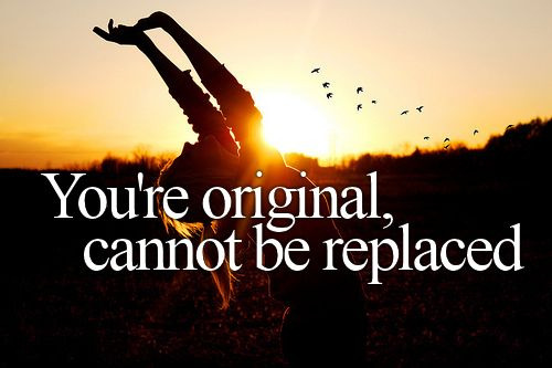 I'm original, can never be replaced…