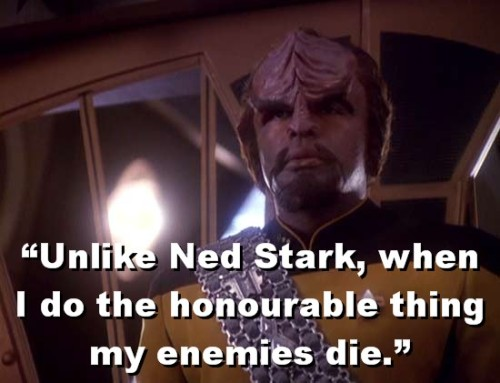 thenotoriousscuttlecliff:  In the game of thrones, you're Worf or you die.