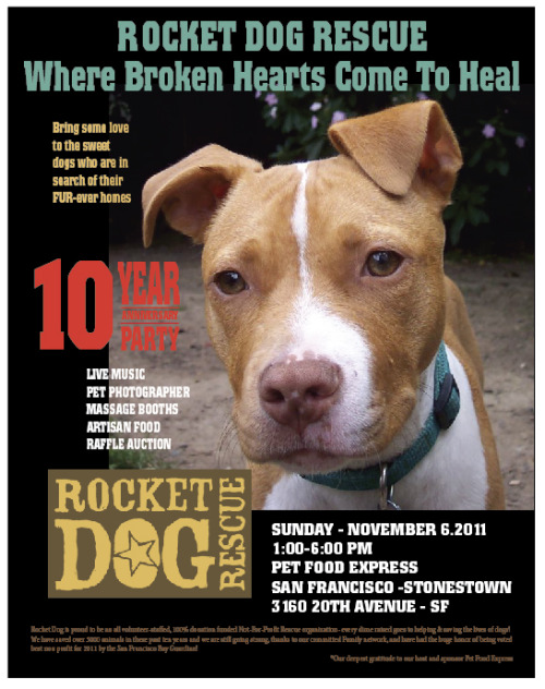 It's Rocket Dog Rescue's 10th Anniversary Party! And we all need to go party with those dog saving superheroes and their wonderful dogs and eat, drink, dance, and hug! Especially dogs, we need to hug dogs! All the dogs!  So, on Sunday, Nov. 6, from 1 to 6 p.m. at the Petfood Express at Stonestown Mall in San Francisco, go party with them! Seriously, stop by, and give them some high fives, because they've saved tens of thousands of dogs and deserve some m-effing respect! See you THERE! ONE MORE THING: There will be TONS of free vegan eats there! Including stuff from the BRASSICA SUPPER CLUB kids and vegan cupcakes galore! Yes, please!