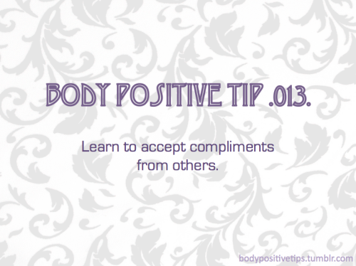 Body Positive Tip .013. Learn to accept compliments from others.