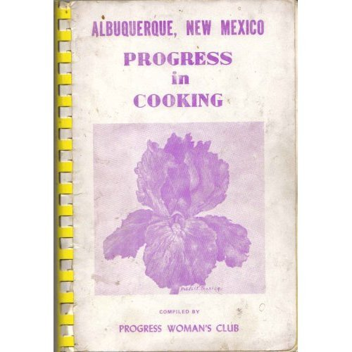 Albuquerque, New Mexico: Progress in Cooking. Compiled by the Progress Women's Club of Albuquerque, 1971.