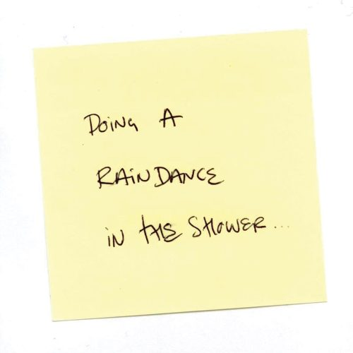 I confess to… doing a raindance in the shower…