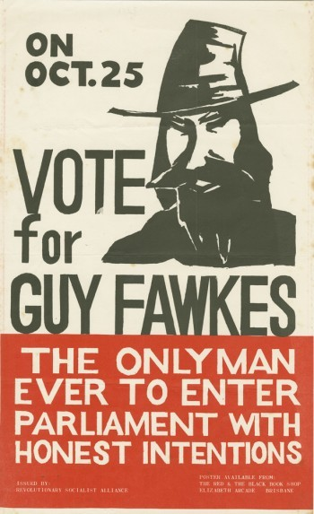 fuckyeahmarxismleninism:  On Oct. 25 Vote for Guy Fawkes: The only man ever to enter Parliament with honest intentions Revolutionary Socialist Alliance, Brisbane, Queensland, 1969