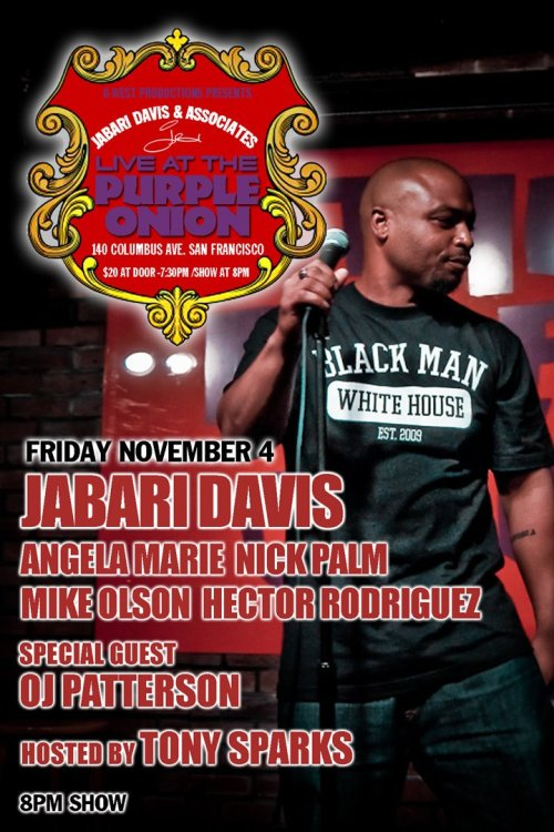11/4. Jabari Davis @ Purple Onion. 140 Columbus Ave. SF. 8 PM. $20. Feat Angela Marie, OJ Patterson, Nick Palm, Mike Olson, and Hector Rodriguez.  [Hey, I'm on this show!]