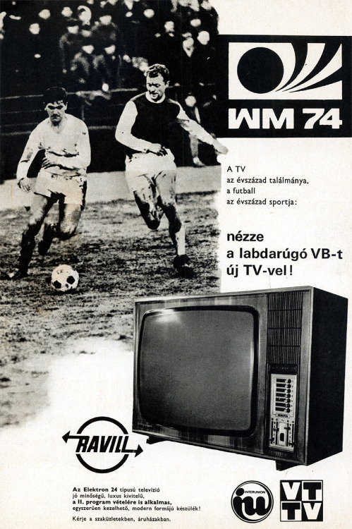 "Videoton Elektron 24 televízió, 1974. ""Television is the invention of the century, soccer is the sport of the century. Watch the world cup on a new tv set!"" Hungarian magazine ad, 1974."