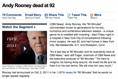Dear Andy Rooney: We miss you, even if we made fun of you a lot. :( You were an American treasure, even when your opinions were controversial, and it sucks that you died. Peace out, curmudgeonly icon.