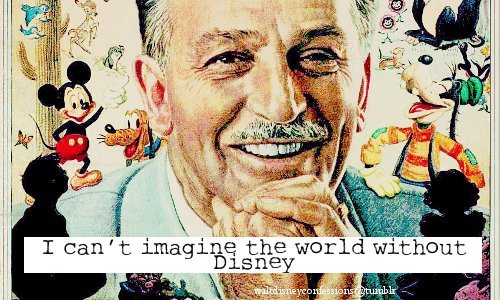 "waltdisneyconfessions:  ""I can't imagine the world without Disney"""