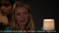 xcheli:  But you were the love of my life, Dan. I don't know, I just thought I was yours too. -Serena  ma gash </3