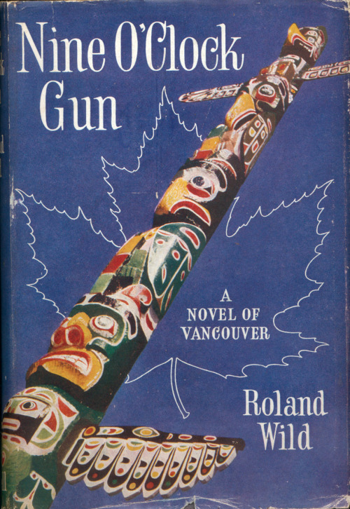 "Nine O'Clock Gun, cover art from the Vancouver novel by Roland Wild, 1952. From the dustjacket:  The reproduction of an Indian Totem Pole in Stanley Park, Vancouver, on the front of this jacket is from a colour photograph by R. SAIDMAN, F.I.B.P., A.R.P.S., of ""Illustrated."""