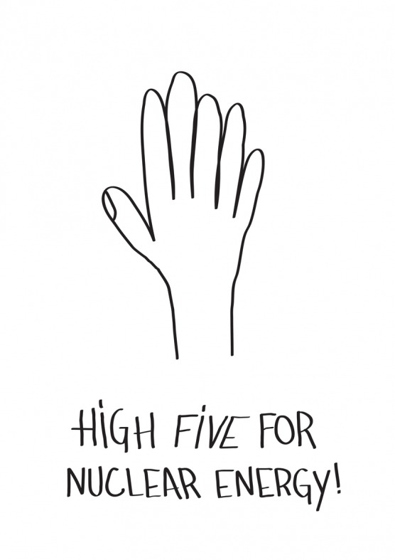 2011 Top 30High Five For Nuclear Energy This sarcastic poster communicates problems which are real and surround us already. Attempt to ignore them for the wealth of individuals is wrong concept and should be changed. Design by Ivan Dilberovic