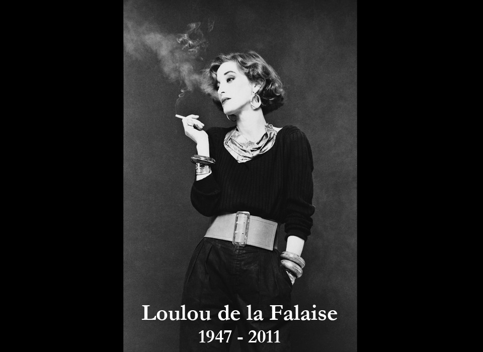 RIP: Loulou de la Falaise  She was a model, a muse, and a designer of both clothing and jewelry. In many ways, Loulou de la Falaise was a fashion-industry renaissance woman. It's believed she inspired Saint Laurent's famous 'Le Smoking', a tuxedo for women that led to everything from menswear details being used in women's clothing to today's pantsuits.Read more: YSL muse Loulou de la Falaise dies at age 63 - the Fashion Spot http://forums.thefashionspot.com/f63/ysl-muse-loulou-de-la-falaise-dies-age-63-a-153099.html#ixzz1d1x2C4iU