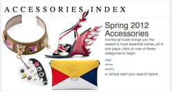 Search more than 4,000 shoes, bags, and jewelry, in our Spring 2012 Accessories Index.