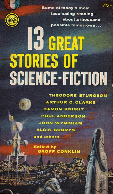 Groff Conklin - 13 Great Stories Of Science-Fiction on Flickr.Via Flickr: Conklin, Groff (ed) 13 Great Stories Of Science-Fiction 1960 Gold Medal T2174 Anthology Cover by Powers, Richard