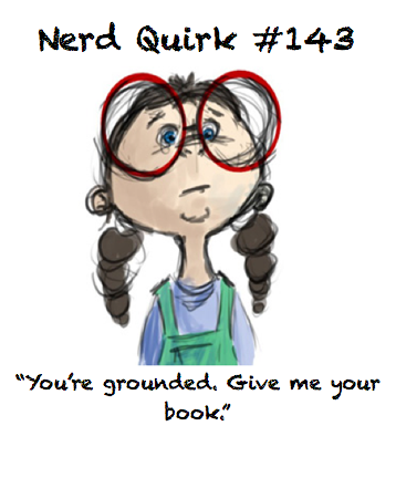 "nerdquirks:  Never ""you can't go to that party"" or ""you can't go to the mall"" it's always the book.  Thanks to bookandmusicfever for this submission."