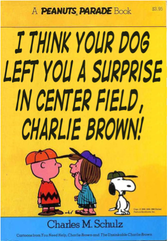 I Think Your Dog Left You a Surprise in Center Field, Charlie Brown! Peanuts paperback book parody cover. Source: Paperback Charlie Brown