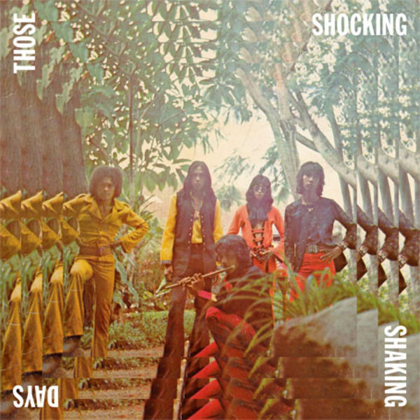 Those Shocking Shaking Days. Indonesian Hard, Psychedelic, Progressive Rock And Funk: 1970 - 1978