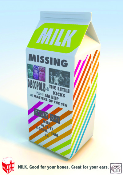 "Remember Remember that MILKY November… 16th Nov:  Discopolis , The Little Kicks , I Am Blip and Masters of the Sea Discopolis The Disco Police? Who knows, let's get in about some serious synth. 'Sounds a bit like digital fucking' in their own words, with influences stemming from the likes of, Daft Punk and Fuck Buttons. This fresh trio only formed this summer but have since gained hefty amount of hype. Poppy vocals with dancey moosac. Come and see for yourself.WATCH THIS: http://www.youtube.com/watch?v=kMTp40b4ycghttp://www.facebook.com/discopolismusic?sk=wallThe Little Kicks Can I have a portion of upbeat indie disco pop please?Salt and vinegar on that? No, don't be mental. Coming all the way from Aberdeen for their MILKY fix, these guys have shared the stage with folks like Foals, The Kooks, Editors, The Vaccines and Frightened Rabbit and we can't wait to have them all to ourselves. With a UK tour filling their boots this November, we're chuffed they're dropping into the flat for some fun. http://www.facebook.com/pages/The-Little-Kicks/118594241569127?sk=infoI Am Blip A special late night set from Andy Blip will take us into the wee hours with a bang. 'You won't fine a laptop in this producer's armoury, instead opting for a purely hardware-based synthesis for a rawer, dirtier sounding regressive techno."" Well there you have it. Don't miss it. Masters Of The SeaWith a healthy diet of Vampire Weekend, MGMT and The Strokes thrown in the influence pot, this band conjure up an ambitious noise that is in one serving whimsical and in another dark, ominous and often sinister. The Ayrshire four piece are fast gaining a strong reputation for their highly intriguing sound. We cannot wait to showcase them in our little flat and show you what they can do! http://www.facebook.com/pages/Masters-of-the-Sea/141234059276014?sk=infoA DJ set from The Little Kicks will see us through to 3am when the lights come on and we're all forced out with fuzzy heads. WE CAN'T WAIT. YOU KNOW THE REST BY NOW:Doors 8.30pmBands 10-12DJs 12-3£4 (on the door)Free cookies and made to order white, mint and pink Russians, £1.30 Mad Dog & £1.60 vodka mix.PLUS visuals and a professional photographer snapping away all night long. MILK. Good for your bones. Great for your ears."