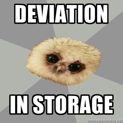 fyeahdeviantartowl:  I don't understand the storage feature.  You can't even delete that deviation from your faves, it's just stuck there, lifeless. submitted by acquaintedwithrask  I understand the point of storage, but I think that if you put your things in storage they should automatically lose all their favorites.  I have having that crap in my favorites, and I hate the idea that someone else might be stuck with mine in theirs.  :/