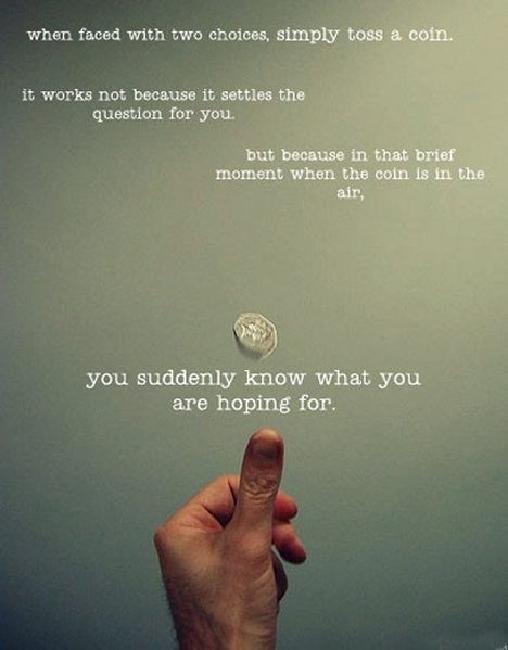 heyamberrae:  Trying to make a decision? Flip a coin. melissajoykong:  Go ahead & flip a coin. Maybe what you're wishing for will surprise you.