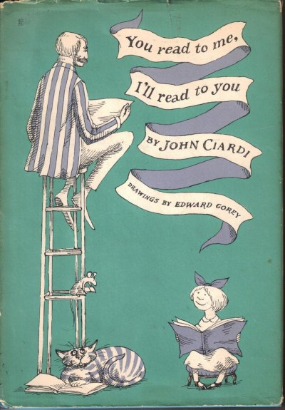 You read to me, I'll read to you by John Ciardi, drawings by Edward Gorey