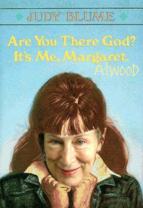 humorlessfeminists:  ARE YOU THERE GOD? IT'S ME, MARGARET ATWOOD.  1) THIS IS HILARIOUS (as are many things from this blog) 2) This is ironic because as of this moment, I am skipping my class on Margaret Atwood.