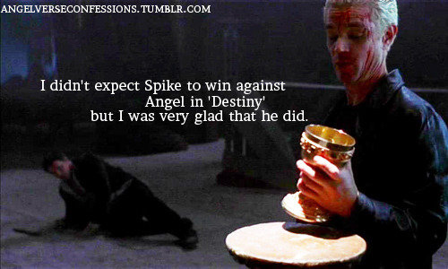 angelverseconfessions:  I didn't expect Spike to win against Angel in 'Destiny' but I was very glad that he did.  Another confession from me. :)