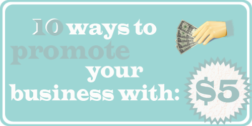 10 Ways To Promote Your Business with $5