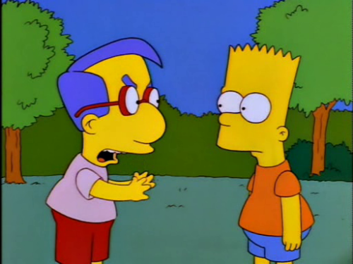 Why did I have the bowl, Bart?  WHY DID I HAVE THE BOWL?