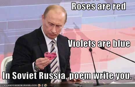 callmebellatrix:  Roses are red, Violets are blue, In Soviet Russia poem writes you.