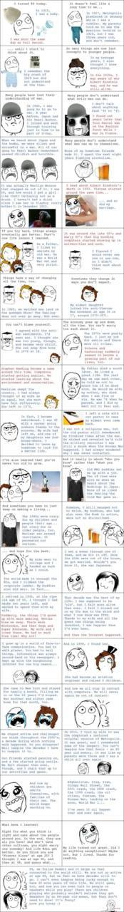 The ultimate rage comic. Gives incredible perspective on what is actually involved in living a life. Yeah, you might think your life is over, but you may still have decades left.