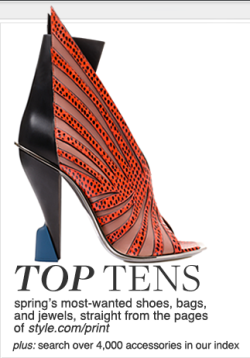 See the top ten shoes, bags, and jewelry for spring, straight from the pages of Style.com/Print. Plus, peruse our accessories index.