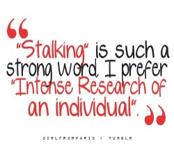 Stalking is such a strong word…